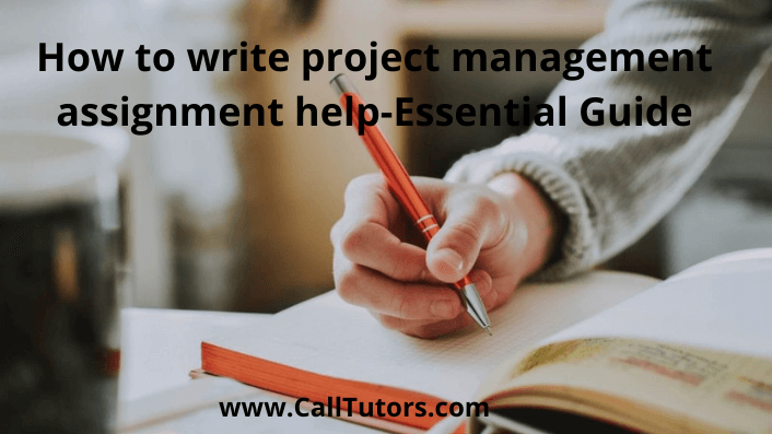 How To Write Project Management Assignment Help-essential Guide