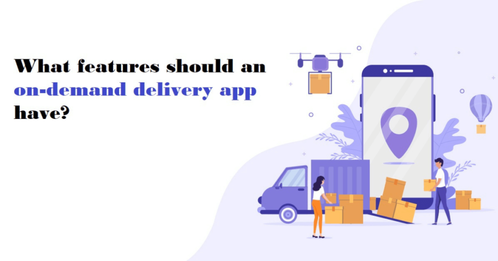 What features should an on-demand delivery app have?