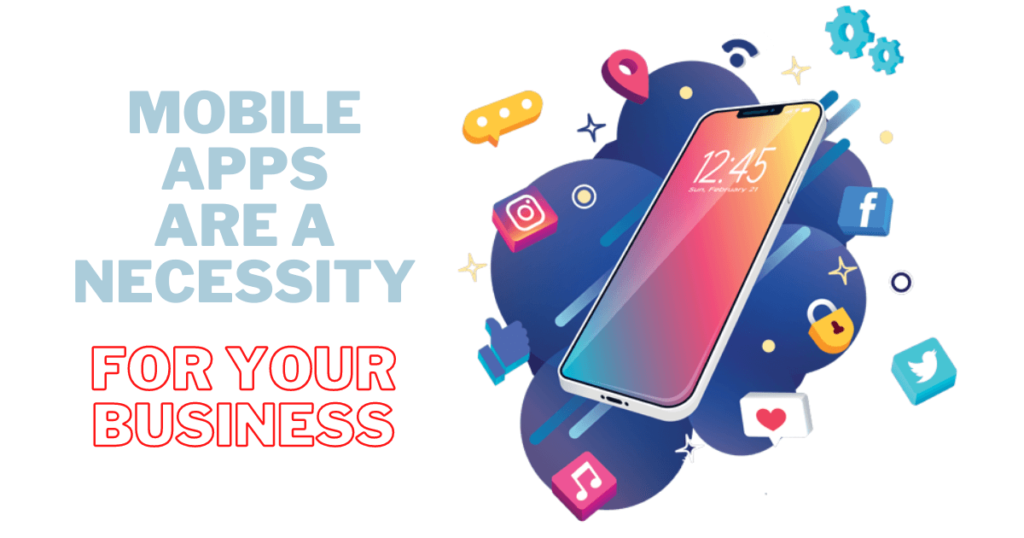 Mobile Apps Are a Necessity for Your Business